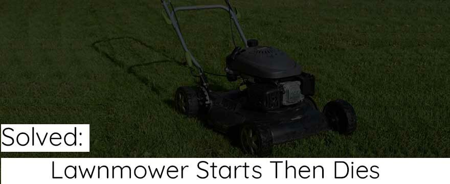 Solved: Lawn Mower Starts Then Dies | Causes and Solutions